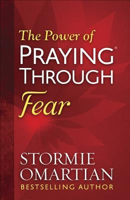 The Power of Praying(r) Through Fear by Omartian, Stormie
