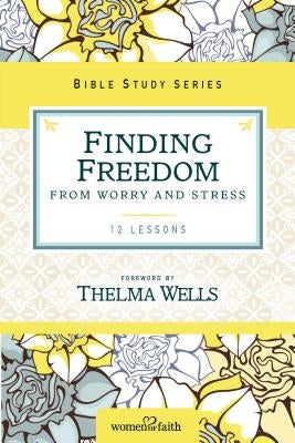 Finding Freedom from Worry and Stress by Zondervan