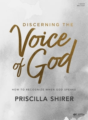 Discerning the Voice of God - Bible Study Book: How to Recognize When God Speaks by Shirer, Priscilla