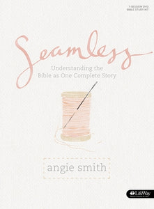 Seamless - Bible Study Book: Understanding the Bible as One Complete Story by Smith, Angie