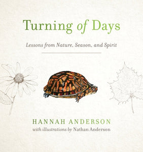 Turning of Days: Lessons from Nature, Season, and Spirit by Anderson, Hannah