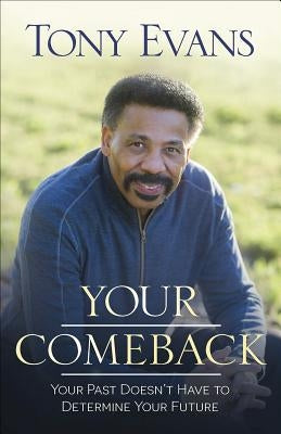 Your Comeback: Your Past Doesn't Have to Determine Your Future by Evans, Tony