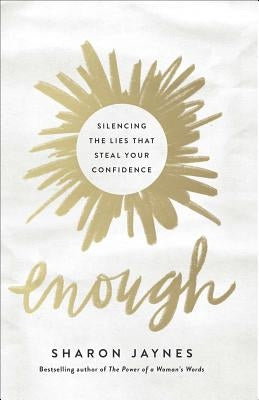 Enough: Silencing the Lies That Steal Your Confidence by Jaynes, Sharon