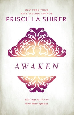 Awaken: 90 Days with the God Who Speaks by Shirer, Priscilla