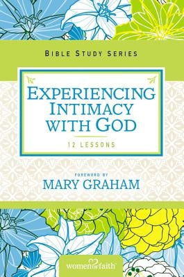 Experiencing Intimacy with God by Women of Faith