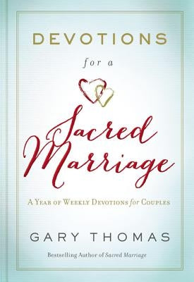 Devotions for a Sacred Marriage: A Year of Weekly Devotions for Couples by Thomas, Gary (Hardcover)