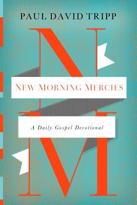 New Morning Mercies: A Daily Gospel Devotional by Tripp, Paul David