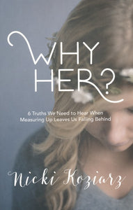 Why Her? 6 Truths We Need to Hear When Measuring Up Leaves Us Falling Behind
