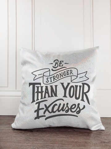 Be Stronger Than Your Excuses Glitter Sparkle Throw Pillow Cover - Incandescently - Glitter Sparkle Throw Pillows - Farmhouse Decor