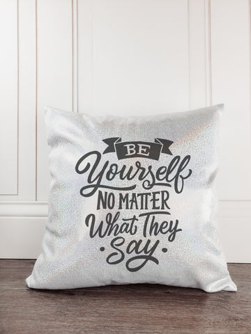 Be Yourself No Matter What They Say Glitter Sparkle Throw Pillow Cover - Incandescently - Glitter Sparkle Throw Pillows - Farmhouse Decor