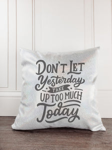 Don't Let Yesterday Take Too Much of Today Glitter Sparkle Throw Pillow - Incandescently