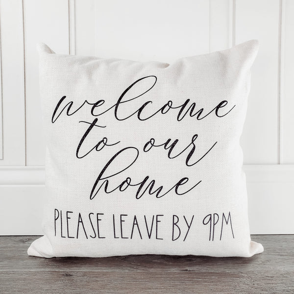 Welcome To Our Home Please Leave by 9PM Farmhouse Throw Pillow - Incandescently