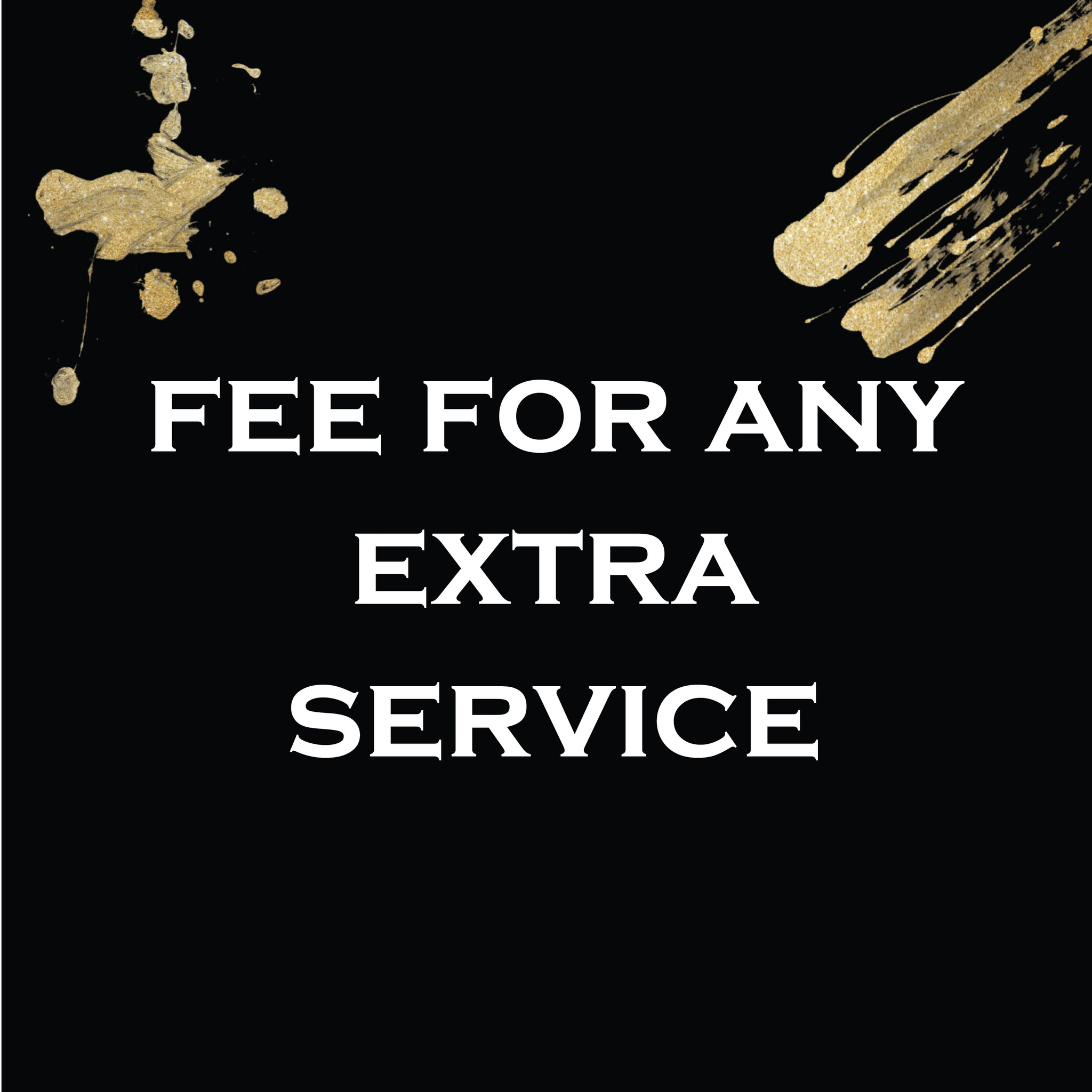 FEE FOR ANY EXTRA SERVICE