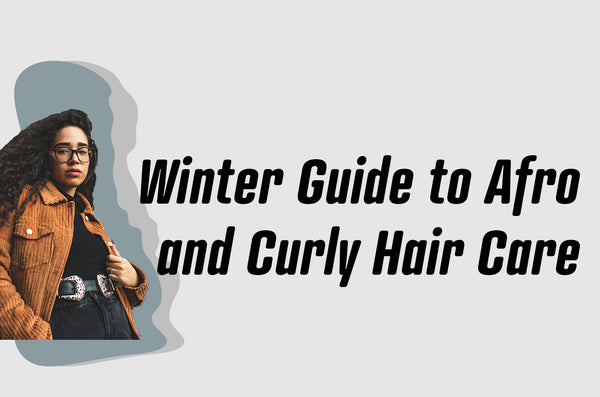 Winter Guide to Afro and Curly Hair Care