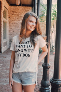 I JUST WANT TO HANG WITH MY DOG T-Shirtwomen