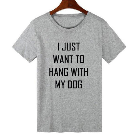 Image of I JUST WANT TO HANG WITH MY DOG T-Shirtwomen