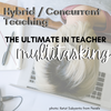 Hybrid or Concurrent Teaching - tips to handle the circus