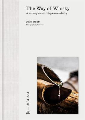 The Way of Whisky: A Journey Around Japanese Whisky - Dave Broom