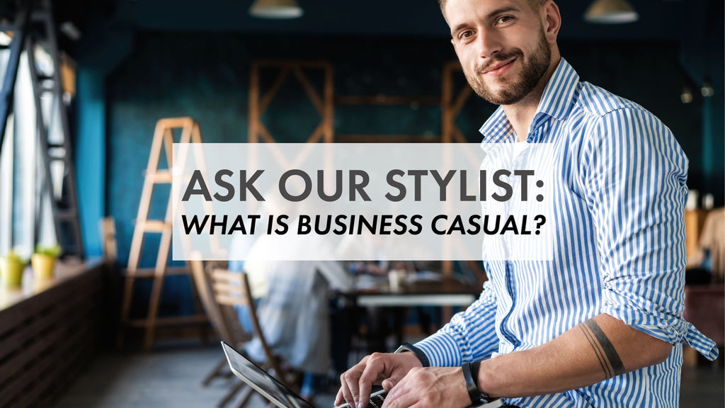 Ask Our Stylist: What is Business Casual?