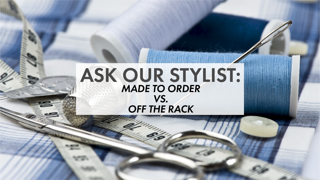 The Pros and Cons of Buying Tailor Made vs. Off The Rack