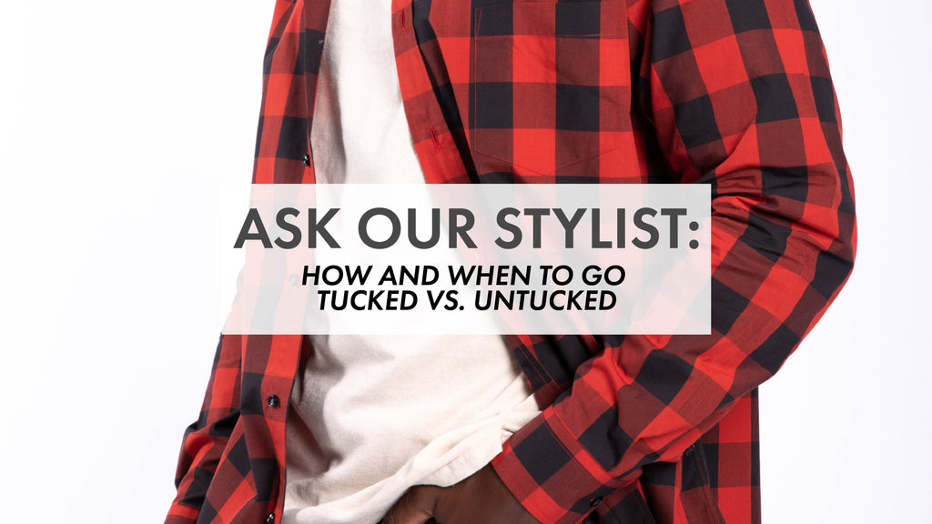 Ask A Stylist – How and When to go Tucked VS. Untucked