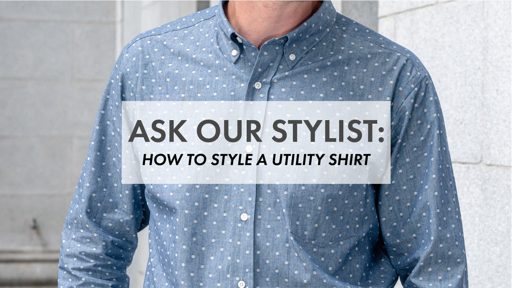 Ask Our Stylist: How to Style a Utility Shirt