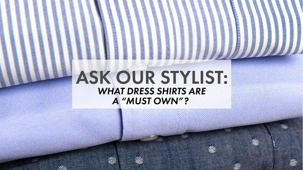 "Ask Our Stylist: What dress shirts are a ""must own""?"
