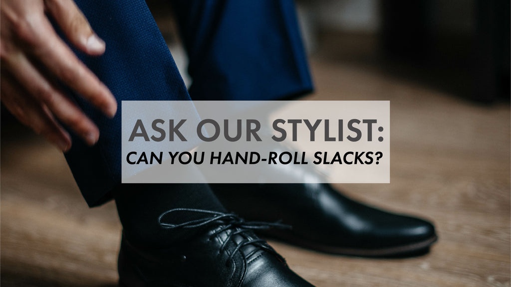 Ask Our Stylist: Can You Roll Up Slacks By Hand?