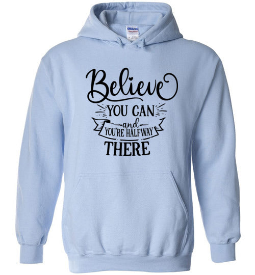 Believe You Can and You're Halfway There Hoodie