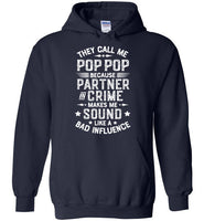 They Call Me Pop Pop Because Partner in Crime Makes Me Sound Like a Bad Influence Hoodie