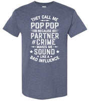 They Call Me Pop Pop Because Partner in Crime Makes Me Sound Like a Bad Influence Shirt