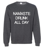 Namaste Drunk All Day Sweatshirt