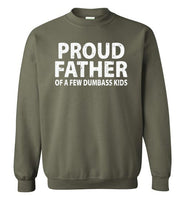 Proud Father of a Few Dumbass Kids Sweatshirt