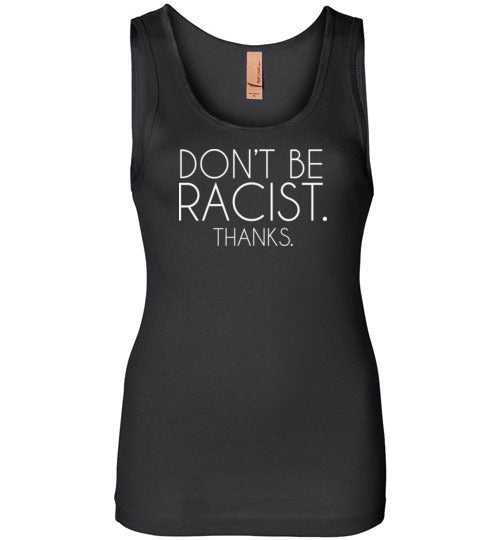 Don't Be Racist Thanks Tank Top for Women