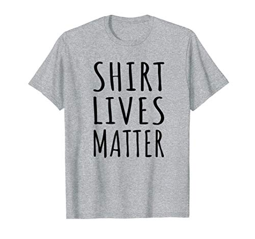 Shirt Lives Matter Funny T-Shirt for Men and Women