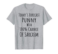 Today's Forecast - Punny with 100% Chance of Sarcasm T-Shirt