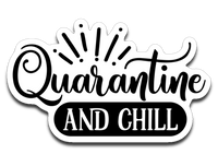 Quarantine and Chill Vinyl Decal Sticker