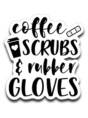 Coffee Scrubs and Rubber Gloves Nurse Vinyl Decal Sticker