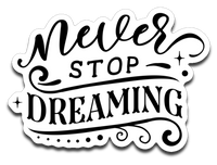 Never Stop Dreaming Vinyl Decal Sticker