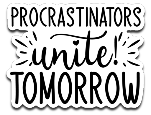 Procrastinators Unite Tomorrow Vinyl Decal Sticker