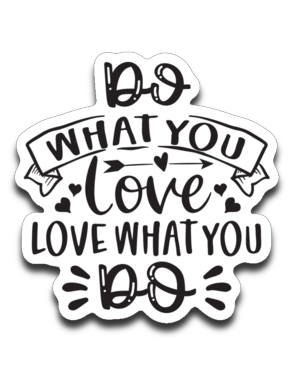 Do What You Love Love What You Do Vinyl Decal Sticker