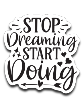 Stop Dreaming Start Doing Vinyl Decal Sticker