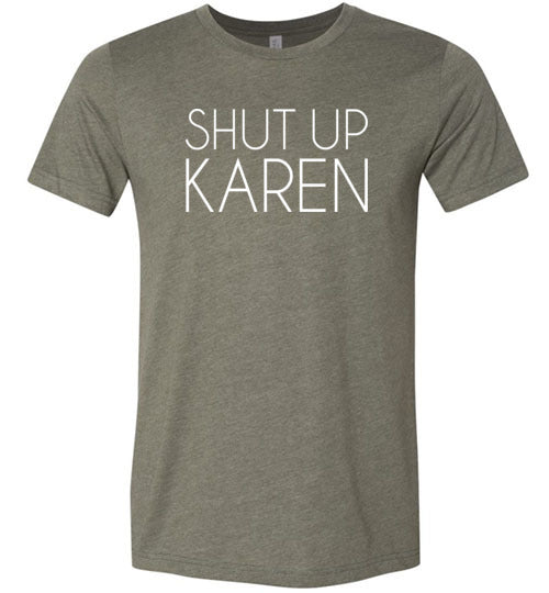 Shut Up Karen Shirt for Women