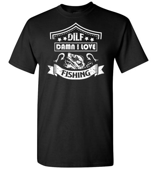 DILF Damn I Love Fishing Shirt for Men