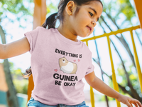 Everything is Guinea Be Okay T-Shirt