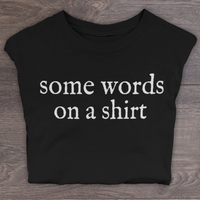 Some Words on a Shirt T-Shirt for Women