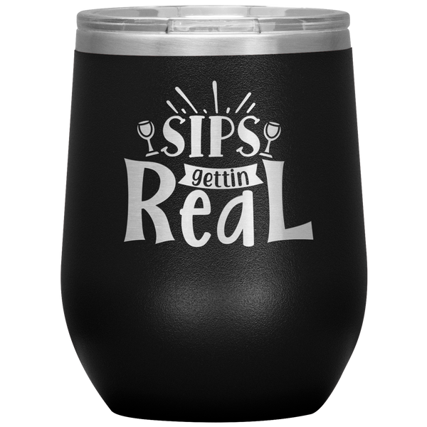 Sips Gettin Real Stainless Steel Etched Wine Tumbler