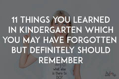 11 things you learned in kindergarten which you may have forgotten but definitely should remember by In love with life