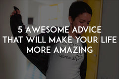 5 Awesome advice that will make your life more amazing by In love with life