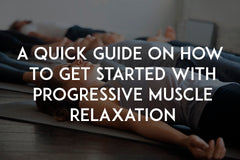 A quick guide on how to get started with progressive muscle relaxation by In love with life